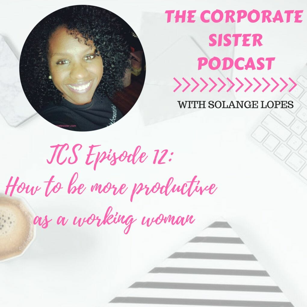 TCS podcast episode 12: How to be more productive as a working woman