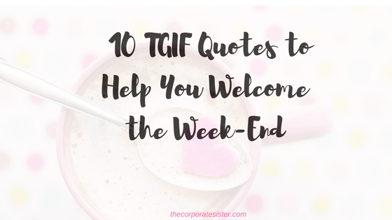Tgif Quotes Custom 48 TGIF Quotes To Welcome The WeekEnd The Corporate Sister