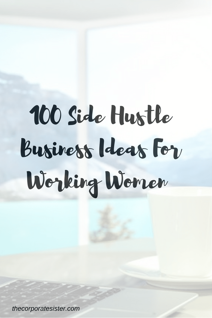 100 Side Hustle Ideas For Working Women - The Corporate Sister